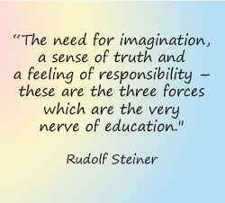 Quote: The need for imagination, a sense of truth and a feeling of responsibility - these are the tree forces which are the very nerve of education. - Rudolf Steiner.