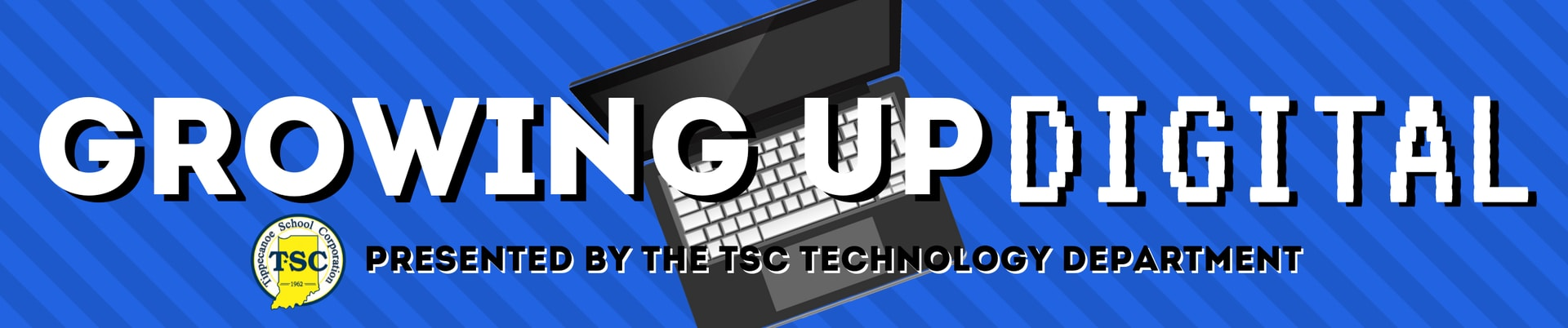 Laptop, Growing up digital presented by the TS Technology Department and TSC Logo