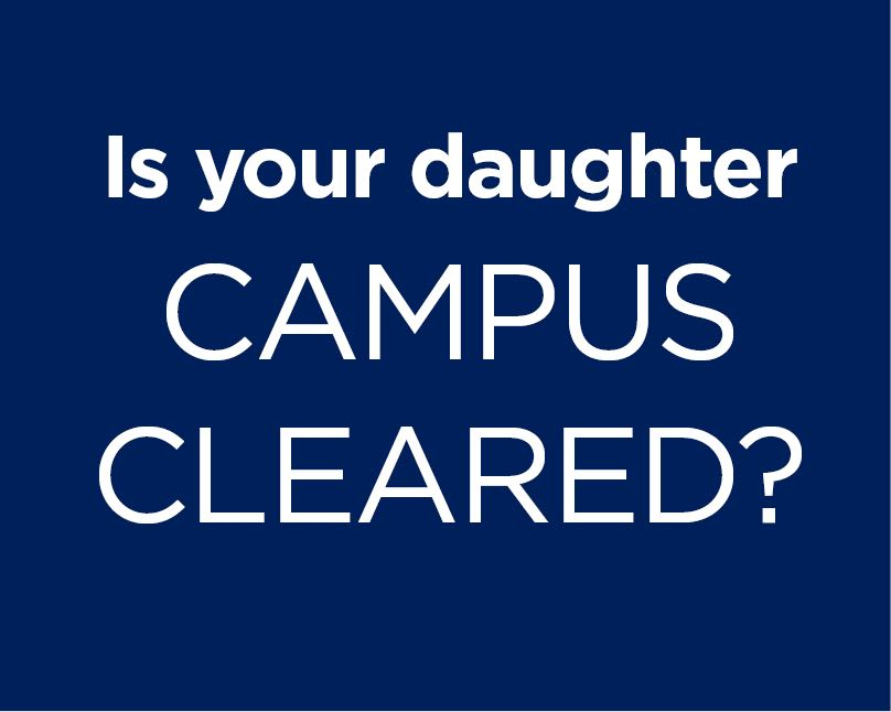 Is your daughter Campus Cleared?