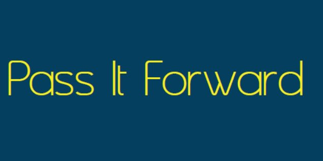 ''Pass it Forward'' written in yellow with blue background