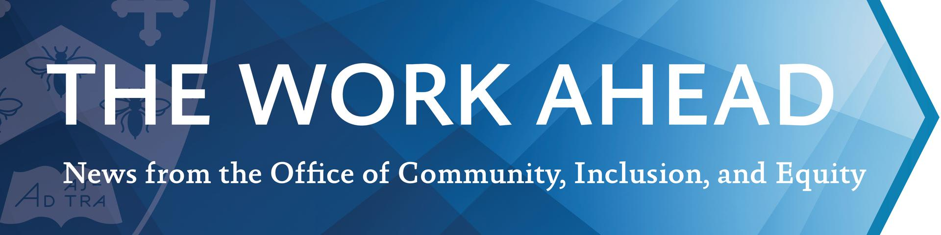 The Work Ahead: News from the Office of Community, Inclusion, and Equity
