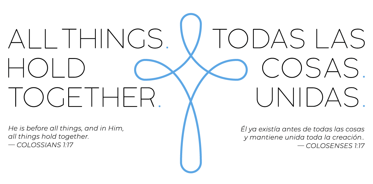 All things hold together. Todas las cosas. Unidas.