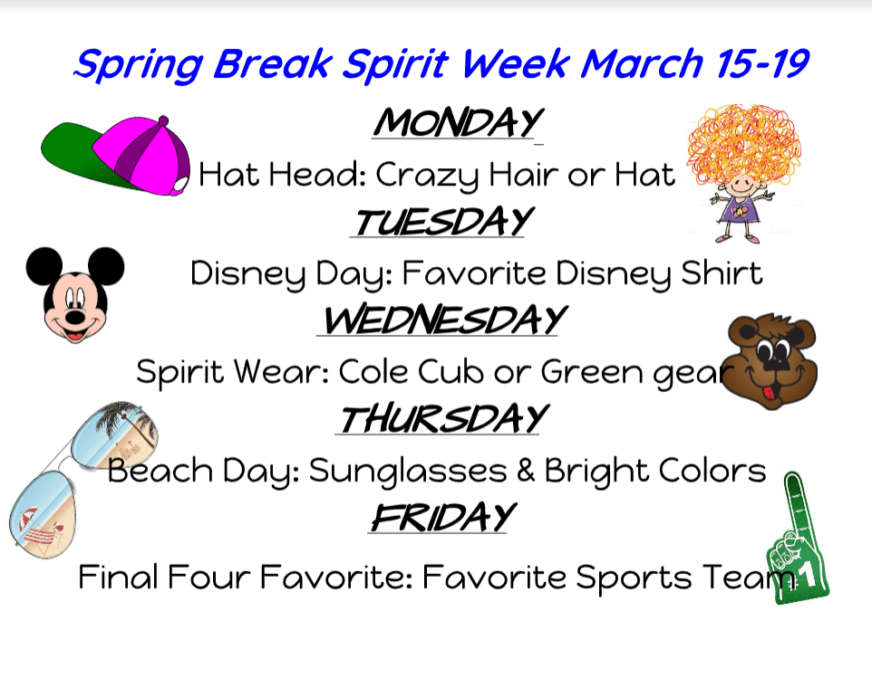 Spirit Week: March 15-19: M: Crazy Hair/Hat, T: Disney Day; Wednesday: Spirit Day or Green; Thurs. Sunglasses; Friday: Final Four