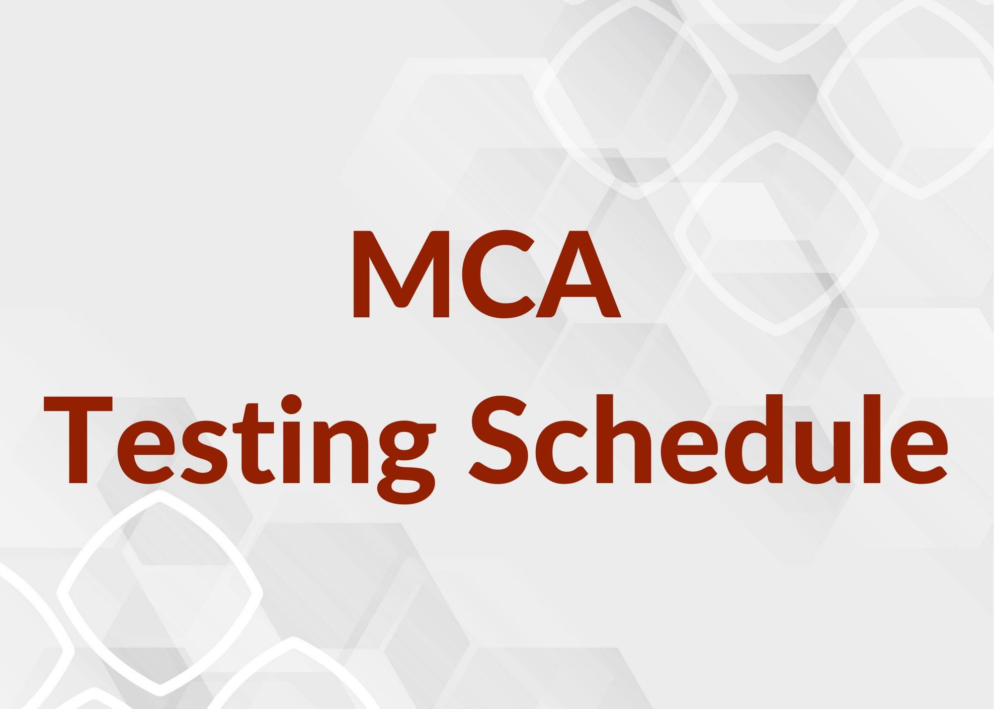 MCA Testing Schedule